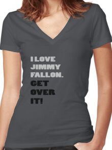 I Love Jimmy Fallon. Get over it! Women's Fitted V-Neck T-Shirt