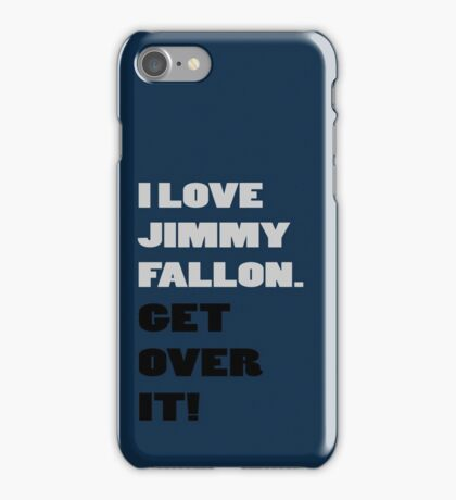 I Love Jimmy Fallon. Get over it! iPhone Case/Skin
