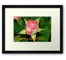 For my sweetheart Framed Print