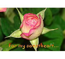 For my sweetheart Photographic Print
