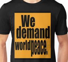 We Demand World Peace T Unisex T-Shirt
