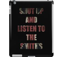 SHUT UP AND LISTEN TO THE SMITHS iPad Case/Skin