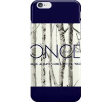 "Once Upon a Time (OUAT) - ""Magic Always Comes with a Price."" iPhone Case/Skin"