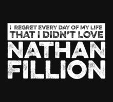 Regret Every Day I Didn't Love Nathan Fillion (Variant) by rsfdesigns