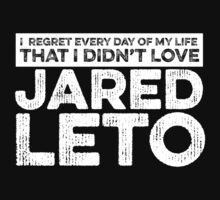 Regret Every Day I Didn't Love Jared Leto by rsfdesigns