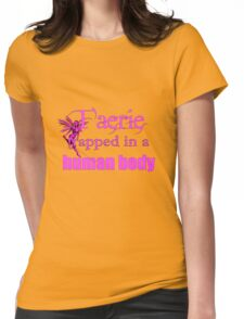 Faerie trapped in a human body Womens Fitted T-Shirt