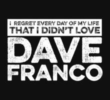 Regret Every Day I Didn't Love Dave Franco (Variant) by rsfdesigns