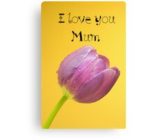 Love you mum Canvas Print