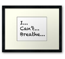 I Can't Breathe Framed Print