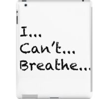 I Can't Breathe iPad Case/Skin