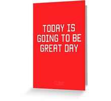 Today is Going to be Great Day Greeting Card