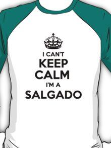 I cant keep calm Im a SALGADO T-Shirt