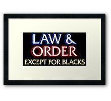 Law & Order: Except for Blacks Framed Print