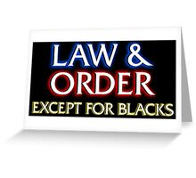 Law & Order: Except for Blacks Greeting Card