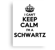 I cant keep calm Im a SCHWARTZ Canvas Print