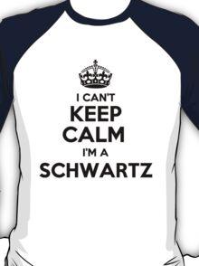 I cant keep calm Im a SCHWARTZ T-Shirt