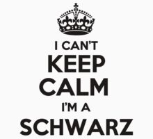 I cant keep calm Im a SCHWARZ by icant