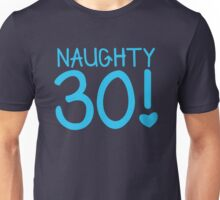 Naughty Thirty 30! Birthday funny design Unisex T-Shirt