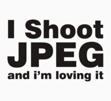 I Shoot JPEG and i'm loving it by ilovedesign