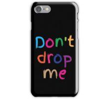 Don't drop me in cute kids colours iPhone Case/Skin