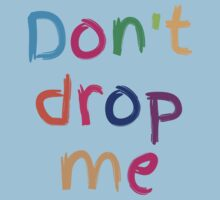 Don't drop me in cute kids colours Kids Tee