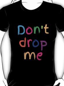 Don't drop me in cute kids colours T-Shirt