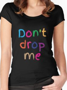Don't drop me in cute kids colours Women's Fitted Scoop T-Shirt