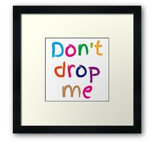 Don't drop me in cute kids colours Framed Print