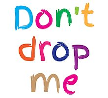 Don't drop me in cute kids colours Photographic Print