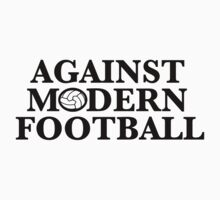Against Modern Football by crossesdesign
