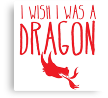 I wish I was a DRAGON! with fire breathing dragons head Canvas Print