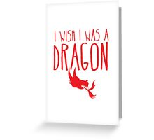 I wish I was a DRAGON! with fire breathing dragons head Greeting Card