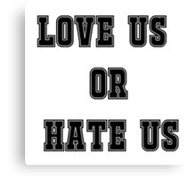 Love us or hate us Canvas Print