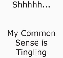 Shhhhh... My Common Sense is Tingling Kids Tee