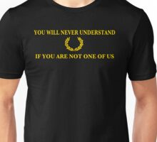You will never understand if you are not one of us Unisex T-Shirt