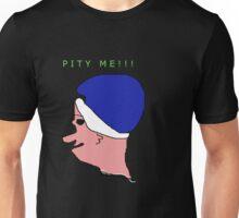 PITY ME Unisex T-Shirt