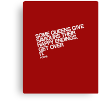 Some Queens Give Saviours Their Happy Endings. Get Over It. Canvas Print