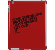 Some Queens Give Saviours Their Happy Endings. Get Over It. iPad Case/Skin