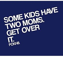 Some Kids Have Two Moms. Get Over It. Photographic Print
