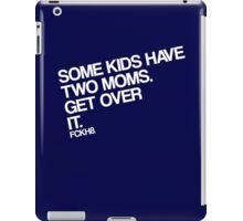 Some Kids Have Two Moms. Get Over It. iPad Case/Skin