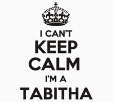 I cant keep calm Im a TABITHA by icant