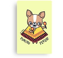 Poncho Fever Chihuahua Canvas Print