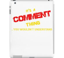 It's a COMMENT thing, you wouldn't understand !! iPad Case/Skin