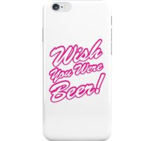 Wish You Were Beer! iPhone Case/Skin