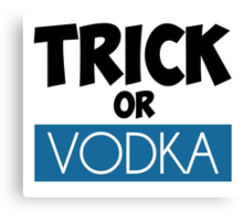 Trick or Vodka Canvas Print