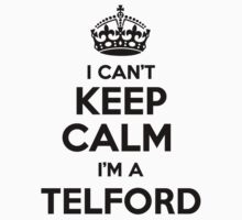 I cant keep calm Im a TELFORD by icant