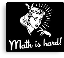 Math is Hard Canvas Print