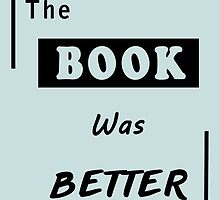 The Book Was Better - Reading Addicted by peetamark
