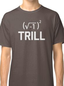 Real Numbers are Trill Classic T-Shirt