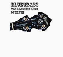 Bluegrass The Greatest Show On Earth - banjo Unisex T-Shirt